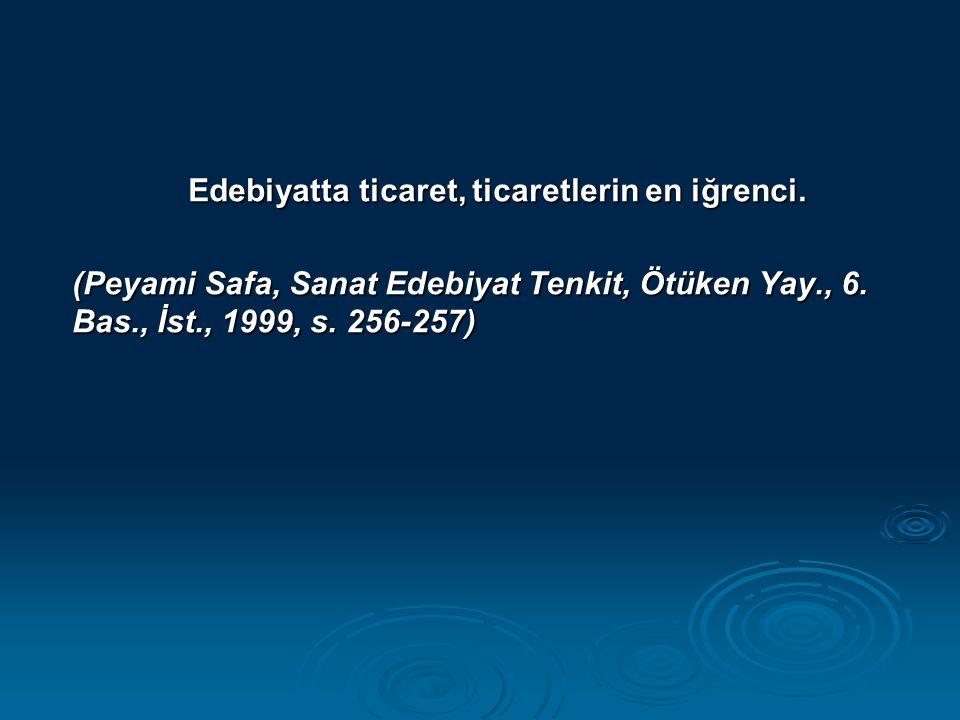 Edebiyatta ticaret, ticaretlerin en iğrenci. (Peyami Safa, Sanat Edebiyat Tenkit, Ötüken Yay., 6. Bas., İst., 1999, s. 256-257)