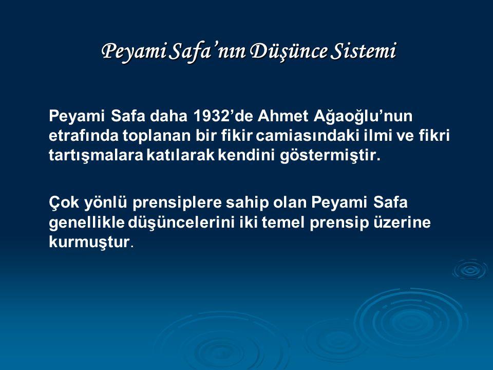 Peyami Safa'nın Düşünce Sistemi Peyami Safa daha 1932'de Ahmet Ağaoğlu'nun etrafında toplanan bir fikir camiasındaki ilmi ve fikri tartışmalara katıla