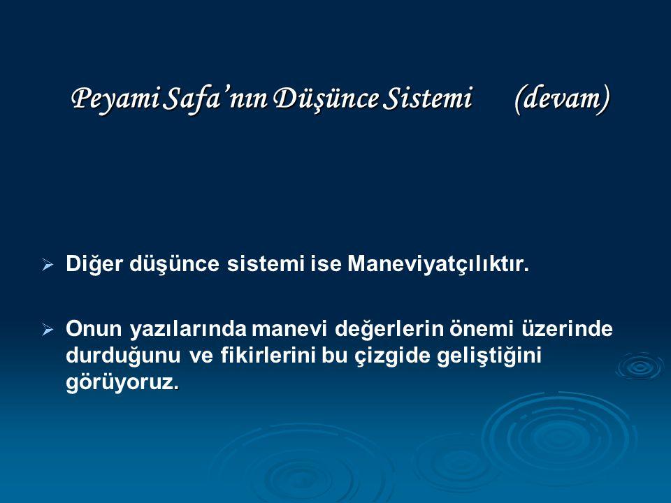 Peyami Safa'nın Düşünce Sistemi (devam)   Diğer düşünce sistemi ise Maneviyatçılıktır. .  Onun yazılarında manevi değerlerin önemi üzerinde durduğ