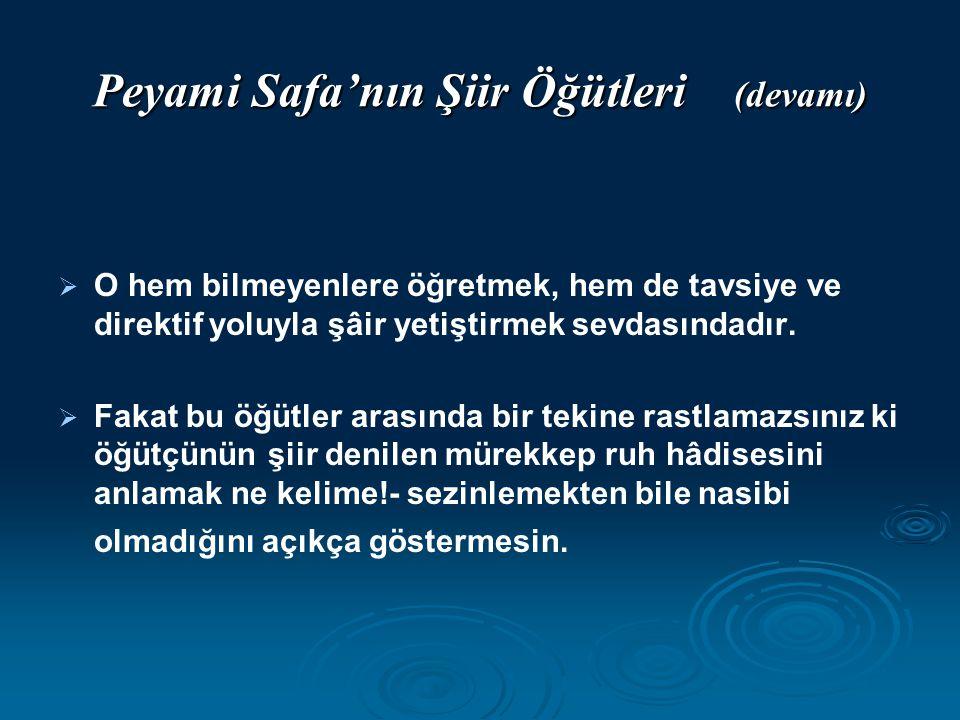 Peyami Safa'nın Şiir Öğütleri (devamı)   O hem bilmeyenlere öğretmek, hem de tavsiye ve direktif yoluyla şâir yetiştirmek sevdasındadır.   Fakat b
