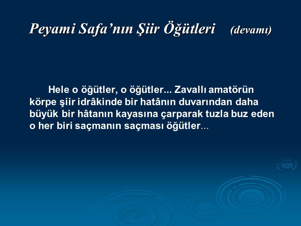 Peyami Safa'nın Şiir Öğütleri (devamı)... Hele o öğütler, o öğütler... Zavallı amatörün körpe şiir idrâkinde bir hatânın duvarından daha büyük bir hât