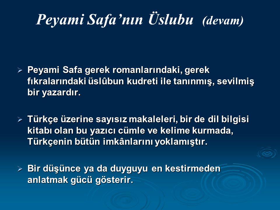 Peyami Safa'nın Üslubu (devam)  Peyami Safa gerek romanlarındaki, gerek fıkralarındaki üslûbun kudreti ile tanınmış, sevilmiş bir yazardır.  Türkçe