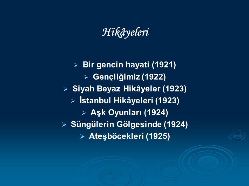 Hikâyeleri   Bir gencin hayati (1921)   Gençliğimiz (1922)   Siyah Beyaz Hikâyeler (1923)   İstanbul Hikâyeleri (1923)   Aşk Oyunları (1924)