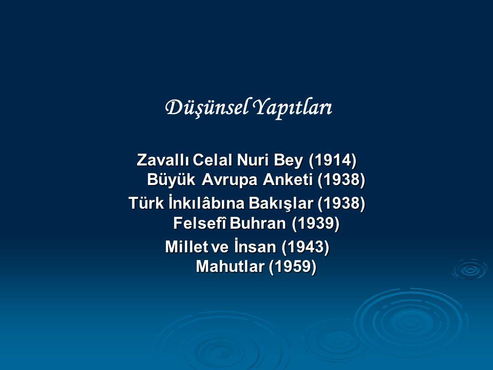 Düşünsel Yapıtları Zavallı Celal Nuri Bey (1914) Büyük Avrupa Anketi (1938) Türk İnkılâbına Bakışlar (1938) Felsefî Buhran (1939) Millet ve İnsan (194