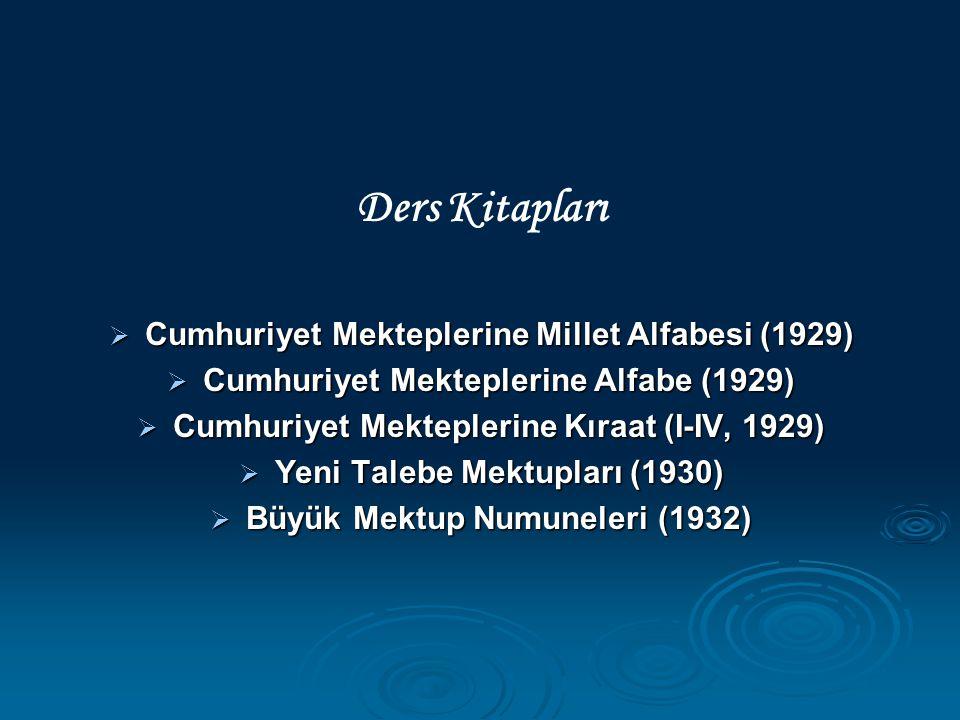 Ders Kitapları  Cumhuriyet Mekteplerine Millet Alfabesi (1929)  Cumhuriyet Mekteplerine Alfabe (1929)  Cumhuriyet Mekteplerine Kıraat (I-IV, 1929)