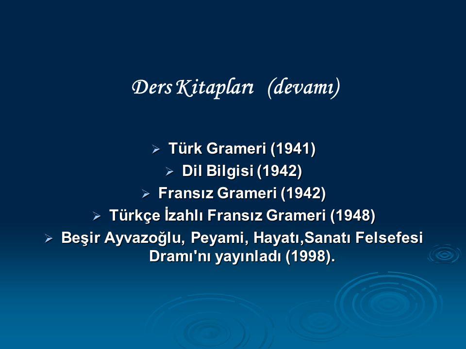 Ders Kitapları (devamı)  Türk Grameri (1941)  Dil Bilgisi (1942)  Fransız Grameri (1942)  Türkçe İzahlı Fransız Grameri (1948)  Beşir Ayvazoğlu,