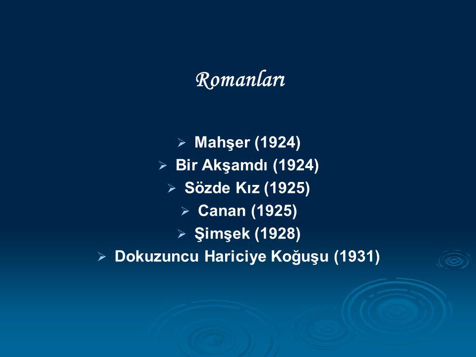 Romanları   Mahşer (1924)   Bir Akşamdı (1924)   Sözde Kız (1925)   Canan (1925)   Şimşek (1928)   Dokuzuncu Hariciye Koğuşu (1931)