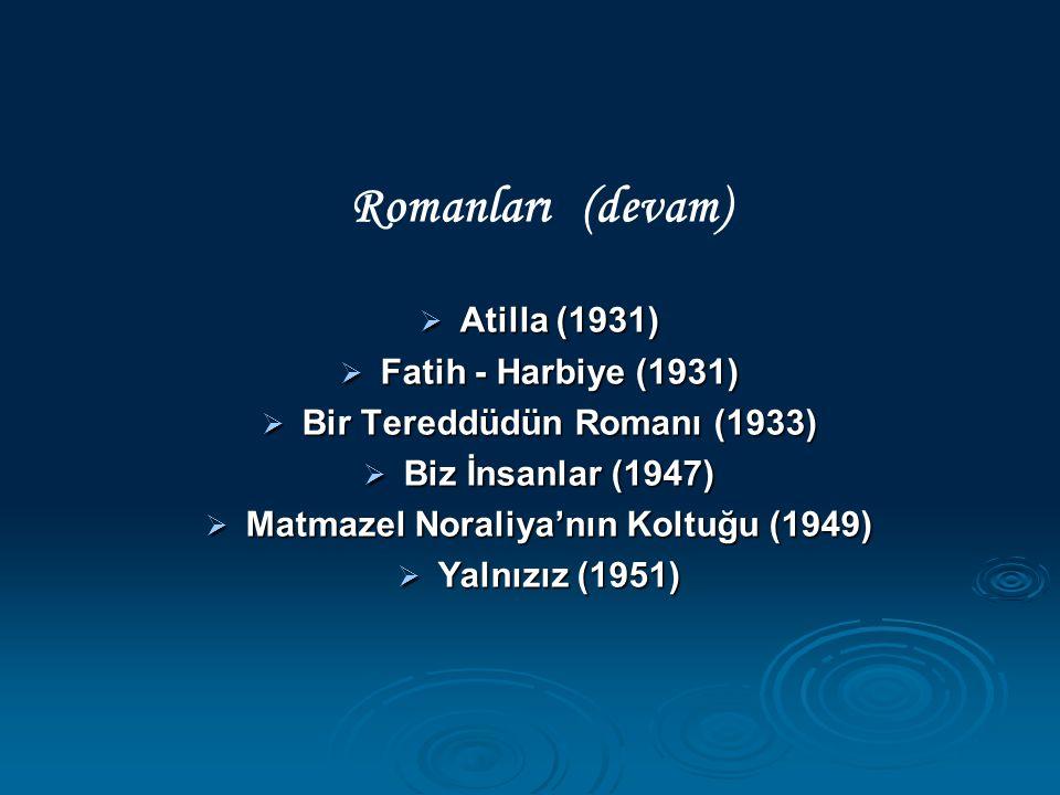 Romanları (devam)  Atilla (1931)  Fatih - Harbiye (1931)  Bir Tereddüdün Romanı (1933)  Biz İnsanlar (1947)  Matmazel Noraliya'nın Koltuğu (1949)