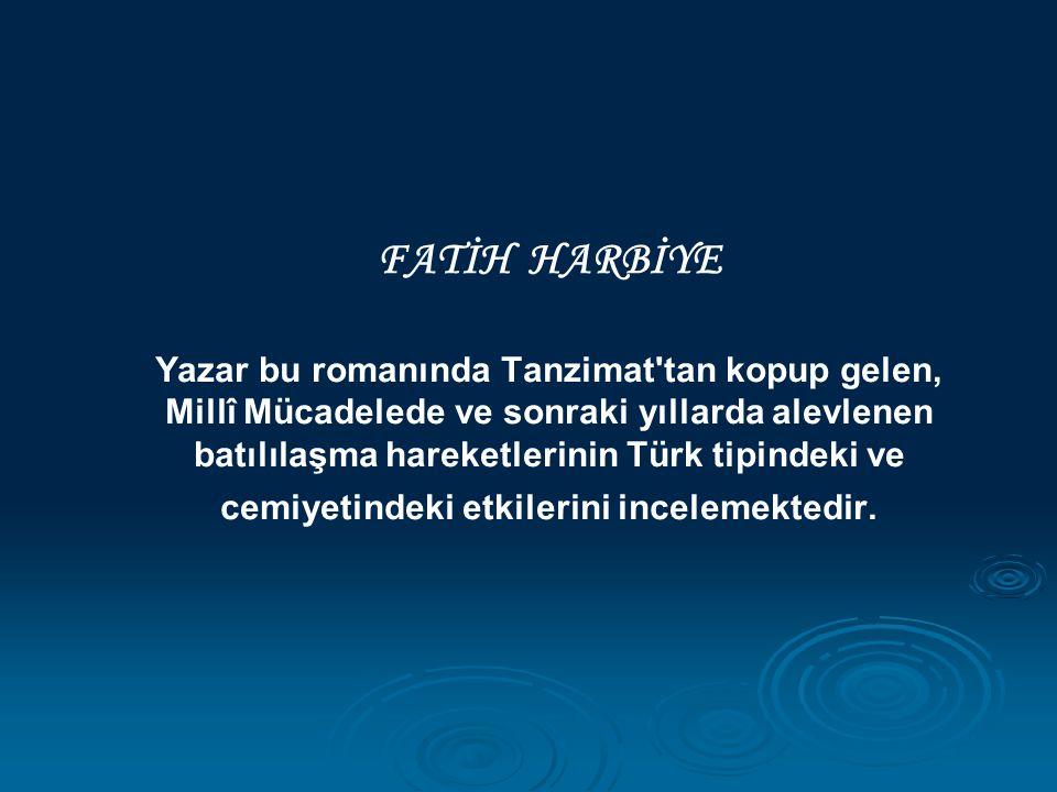 FATİH HARBİYE Yazar bu romanında Tanzimat'tan kopup gelen, Millî Mücadelede ve sonraki yıllarda alevlenen batılılaşma hareketlerinin Türk tipindeki ve