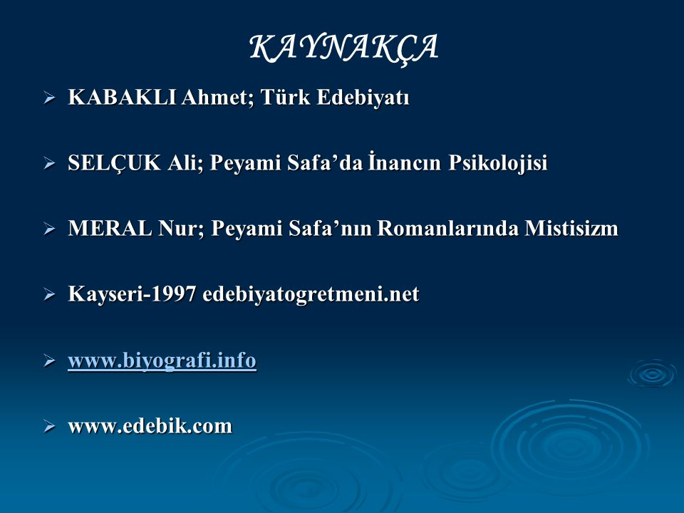 KAYNAKÇA  KABAKLI Ahmet; Türk Edebiyatı  SELÇUK Ali; Peyami Safa'da İnancın Psikolojisi  MERAL Nur; Peyami Safa'nın Romanlarında Mistisizm  Kayser