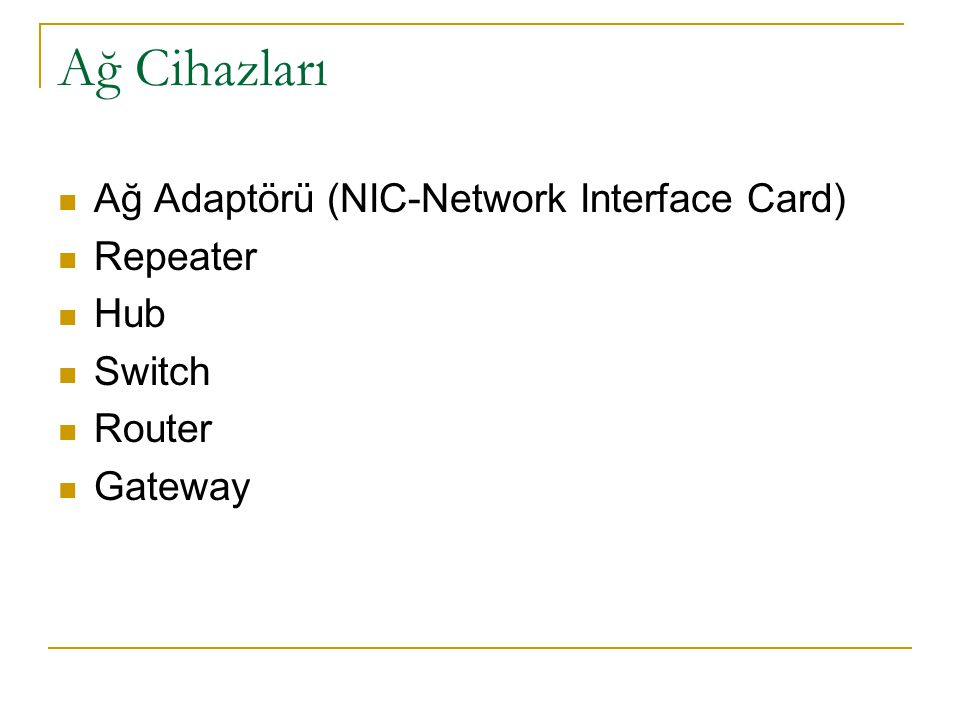 Ağ Adaptörü (NIC-Network Interface Card) Repeater Hub Switch Router Gateway