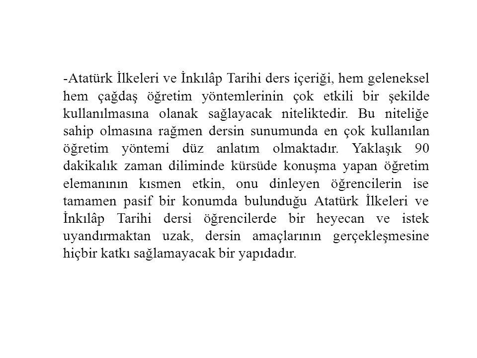 -Atatürk İlkeleri ve İnkılâp Tarihi ders içeriği, hem geleneksel hem çağdaş öğretim yöntemlerinin çok etkili bir şekilde kullanılmasına olanak sağlaya
