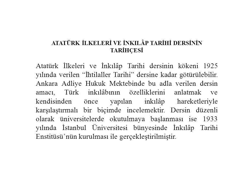"""ATATÜRK İLKELERİ VE İNKILÂP TARİHİ DERSİNİN TARİHÇESİ Atatürk İlkeleri ve İnkılâp Tarihi dersinin kökeni 1925 yılında verilen """"İhtilaller Tarihi"""" ders"""