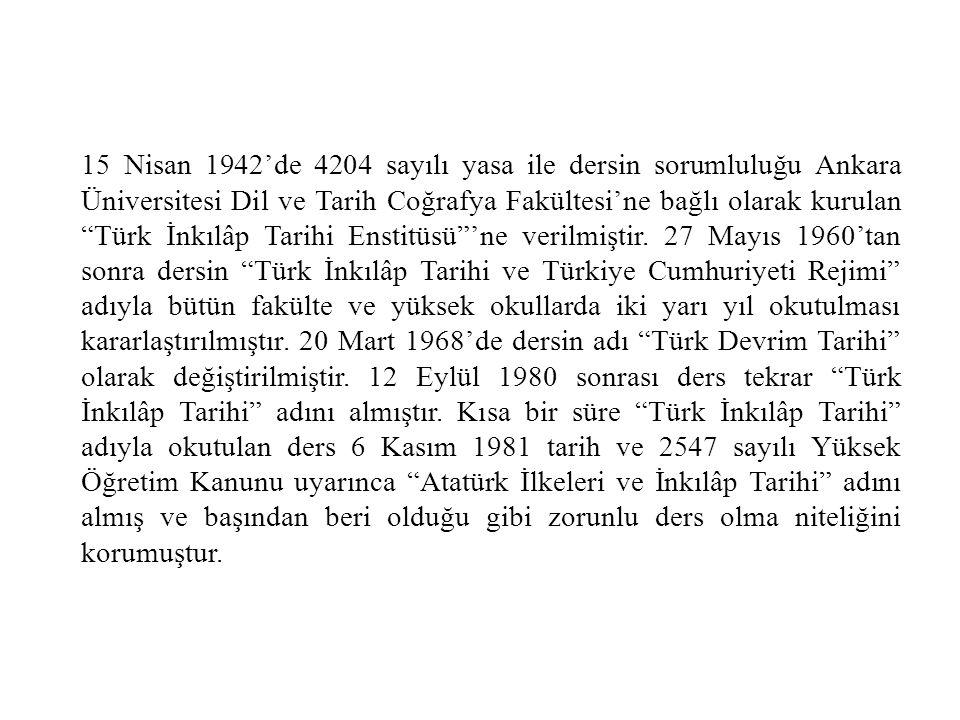 """15 Nisan 1942'de 4204 sayılı yasa ile dersin sorumluluğu Ankara Üniversitesi Dil ve Tarih Coğrafya Fakültesi'ne bağlı olarak kurulan """"Türk İnkılâp Tar"""