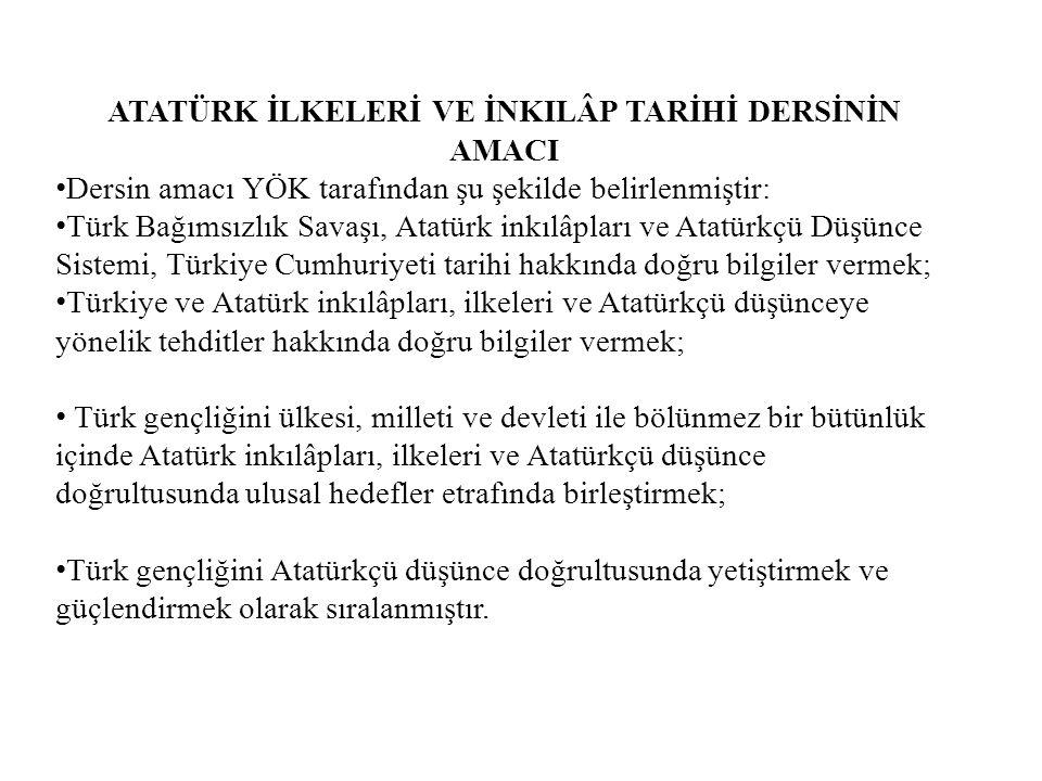 ATATÜRK İLKELERİ VE İNKILÂP TARİHİ DERSİNİN AMACI Dersin amacı YÖK tarafından şu şekilde belirlenmiştir: Türk Bağımsızlık Savaşı, Atatürk inkılâpları