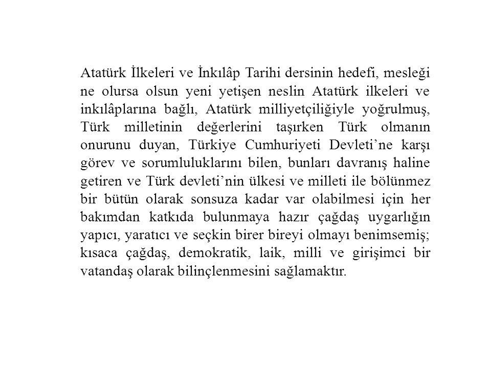 Atatürk İlkeleri ve İnkılâp Tarihi dersinin hedefi, mesleği ne olursa olsun yeni yetişen neslin Atatürk ilkeleri ve inkılâplarına bağlı, Atatürk milli
