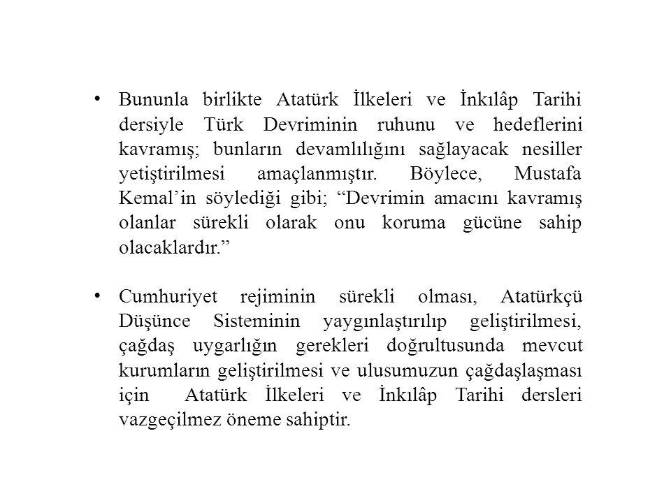 Bununla birlikte Atatürk İlkeleri ve İnkılâp Tarihi dersiyle Türk Devriminin ruhunu ve hedeflerini kavramış; bunların devamlılığını sağlayacak nesille