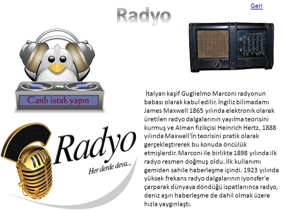 İtalyan kaşif Guglielmo Marconi radyonun babası olarak kabul edilir. İngiliz bilimadamı James Maxwell 1865 yılında elektronik olarak üretilen radyo da