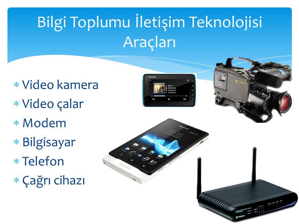  Video kamera  Video çalar  Modem  Bilgisayar  Telefon  Çağrı cihazı Bilgi Toplumu İletişim Teknolojisi Araçları