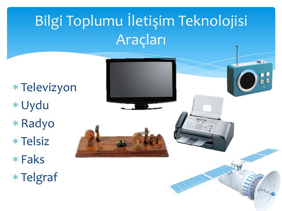  Televizyon  Uydu  Radyo  Telsiz  Faks  Telgraf Bilgi Toplumu İletişim Teknolojisi Araçları