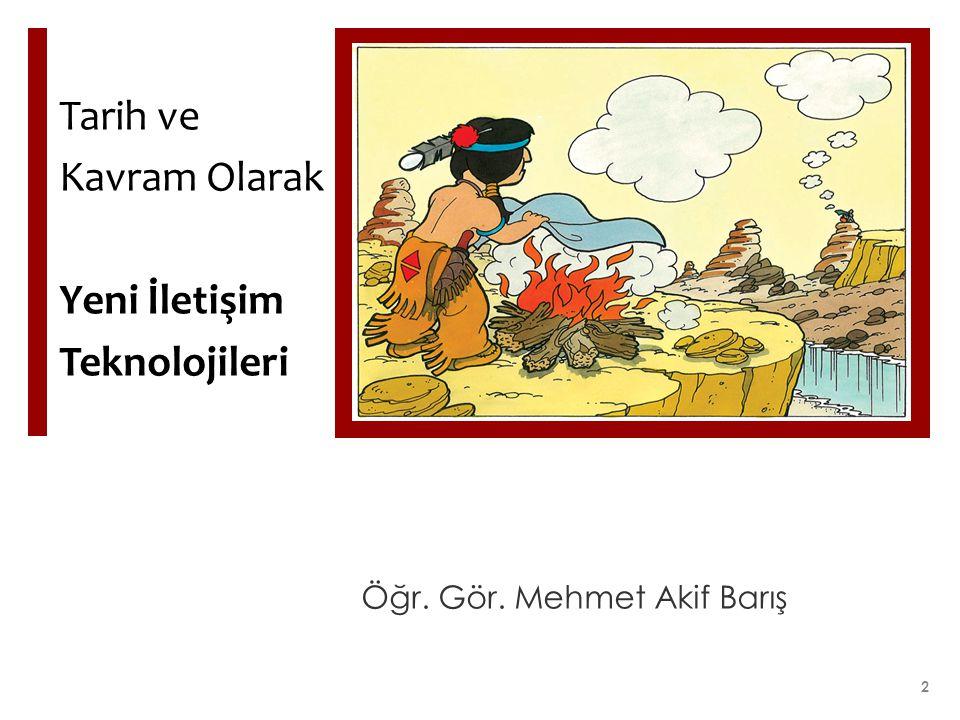 Tarih ve Kavram Olarak Yeni İletişim Teknolojileri Öğr. Gör. Mehmet Akif Barış 2