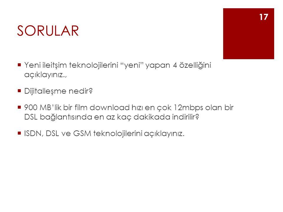 """SORULAR  Yeni ileitşim teknolojilerini """"yeni"""" yapan 4 özelliğini açıklayınız.,  Dijitalleşme nedir?  900 MB'lik bir film download hızı en çok 12mbp"""