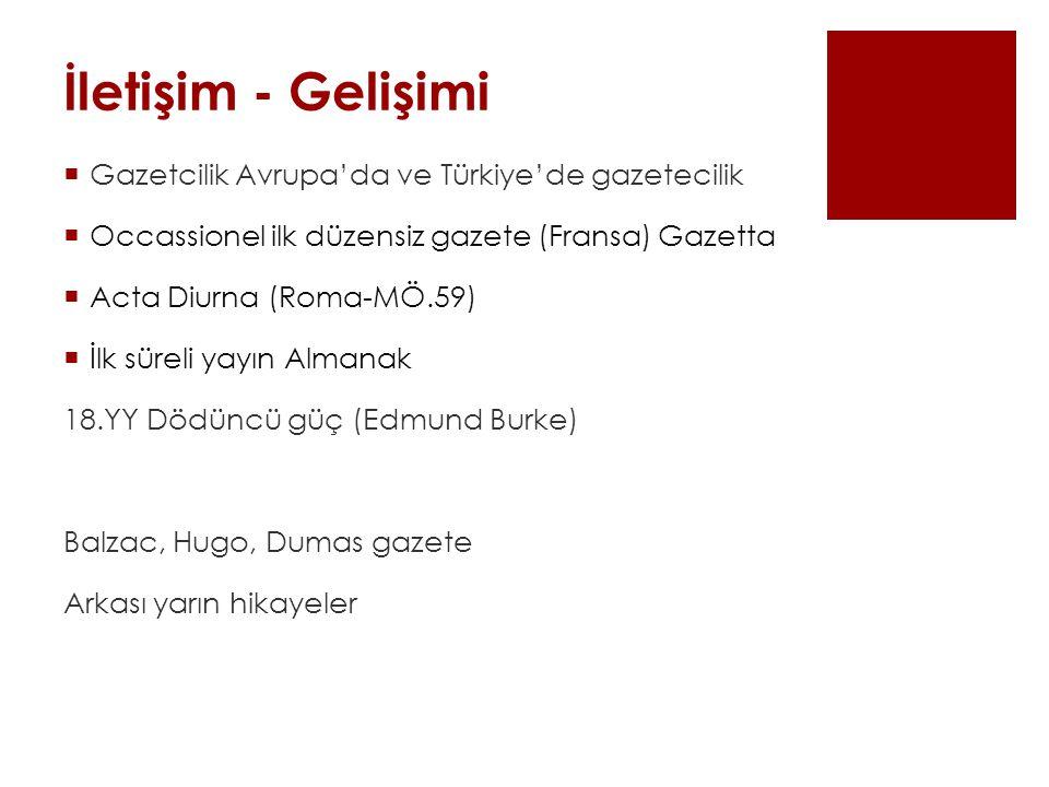 İletişim - Gelişimi  Gazetcilik Avrupa'da ve Türkiye'de gazetecilik  Occassionel ilk düzensiz gazete (Fransa) Gazetta  Acta Diurna (Roma-MÖ.59)  İ