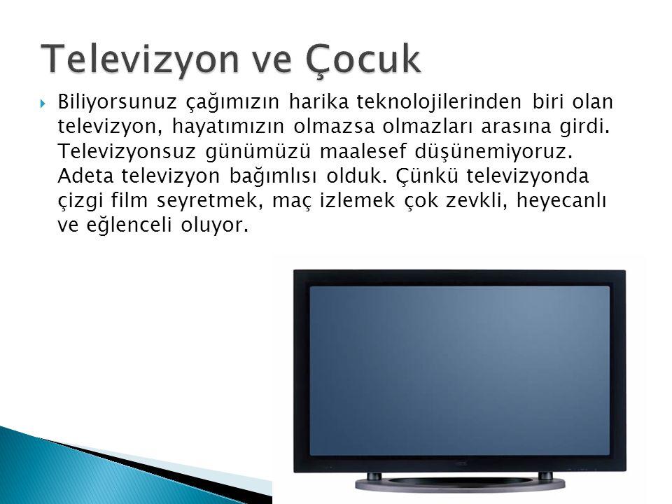  Biliyorsunuz çağımızın harika teknolojilerinden biri olan televizyon, hayatımızın olmazsa olmazları arasına girdi. Televizyonsuz günümüzü maalesef d