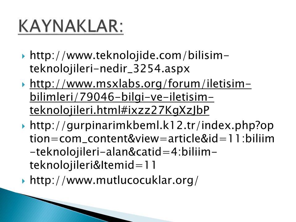  http://www.teknolojide.com/bilisim- teknolojileri-nedir_3254.aspx  http://www.msxlabs.org/forum/iletisim- bilimleri/79046-bilgi-ve-iletisim- teknol