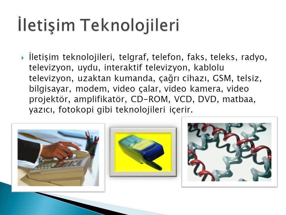  İletişim teknolojileri, telgraf, telefon, faks, teleks, radyo, televizyon, uydu, interaktif televizyon, kablolu televizyon, uzaktan kumanda, çağrı c