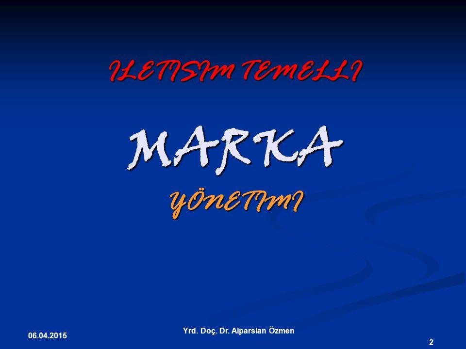 ILETISIM TEMELLI MARKA YÖNETIMI 06.04.2015 Yrd. Doç. Dr. Alparslan Özmen 2