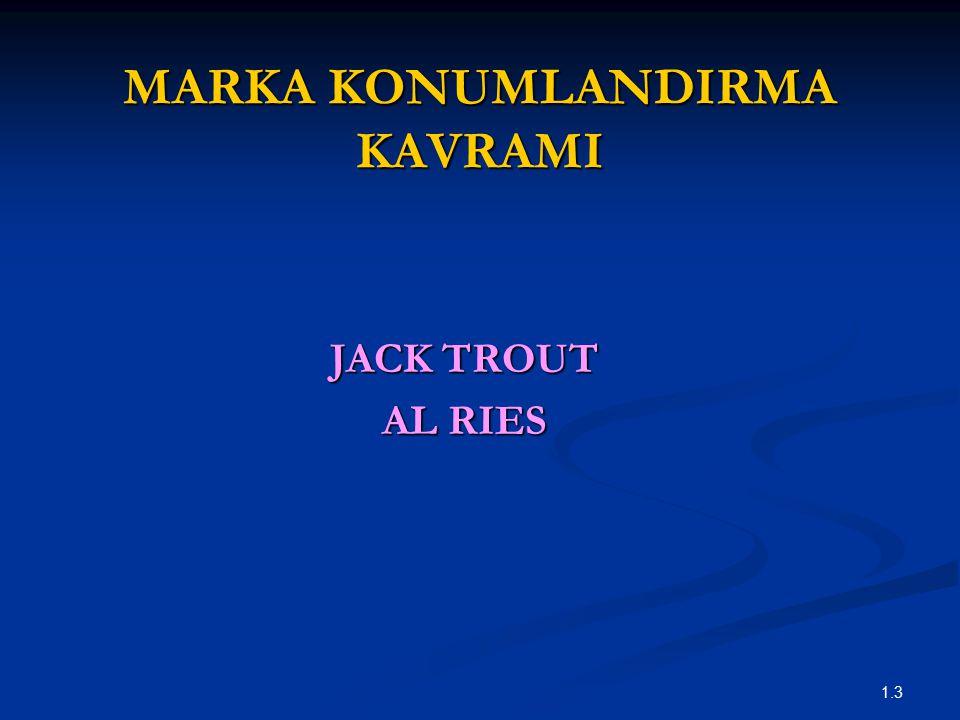 1.3 MARKA KONUMLANDIRMA KAVRAMI JACK TROUT AL RIES