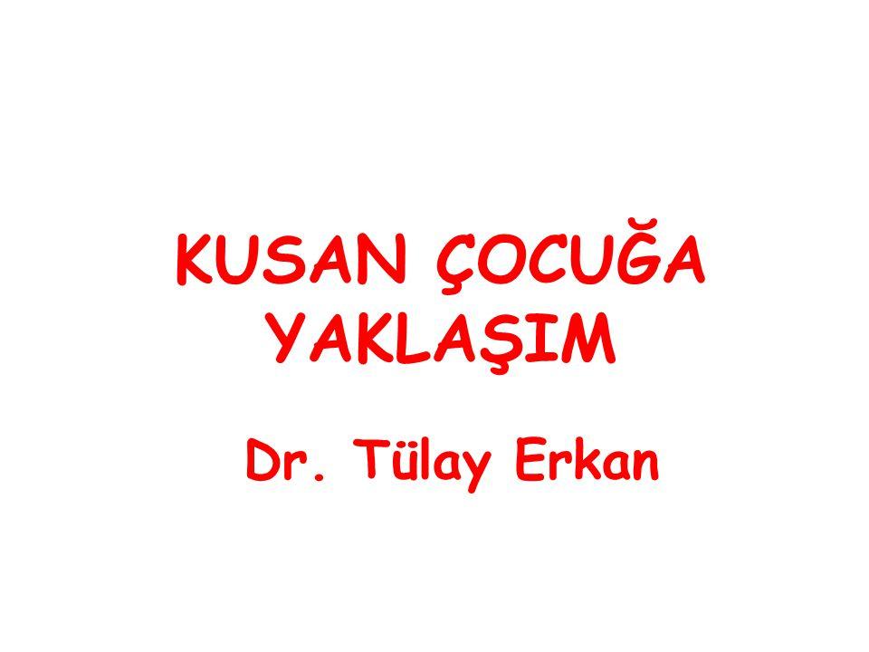 KUSAN ÇOCUĞA YAKLAŞIM Dr. Tülay Erkan