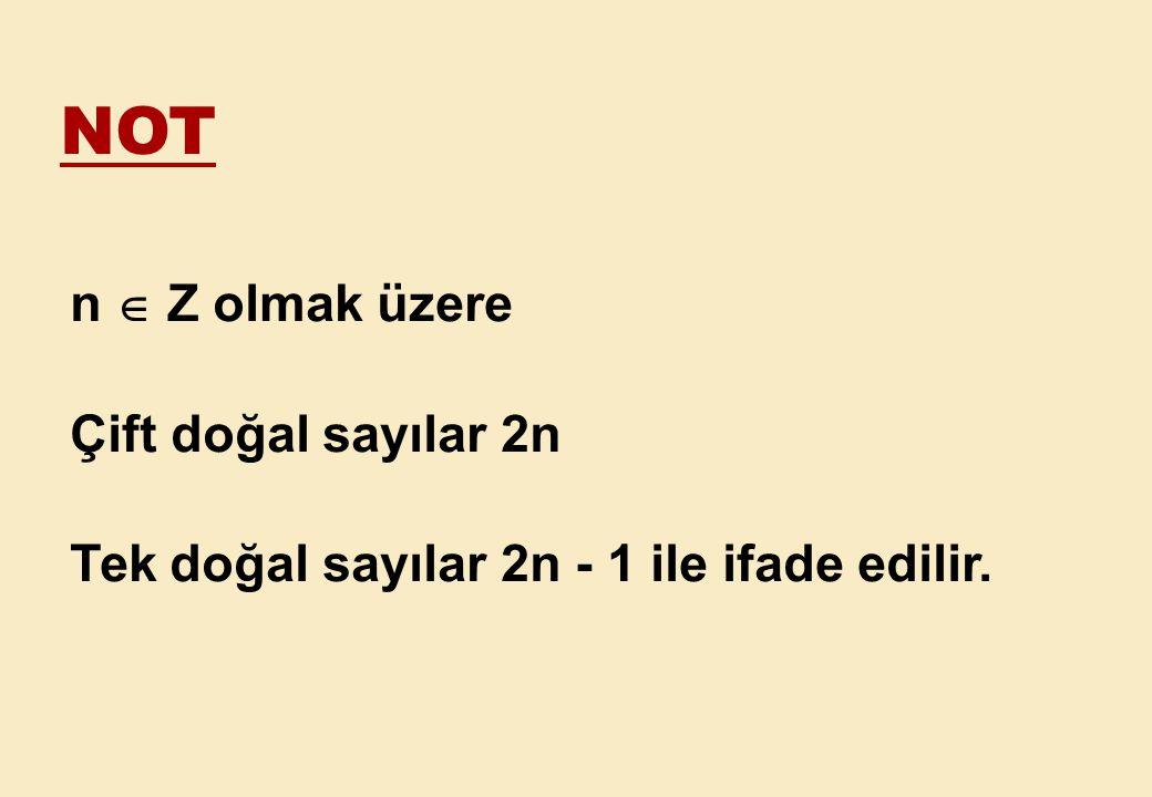 n  Z olmak üzere Çift doğal sayılar 2n Tek doğal sayılar 2n - 1 ile ifade edilir. NOT