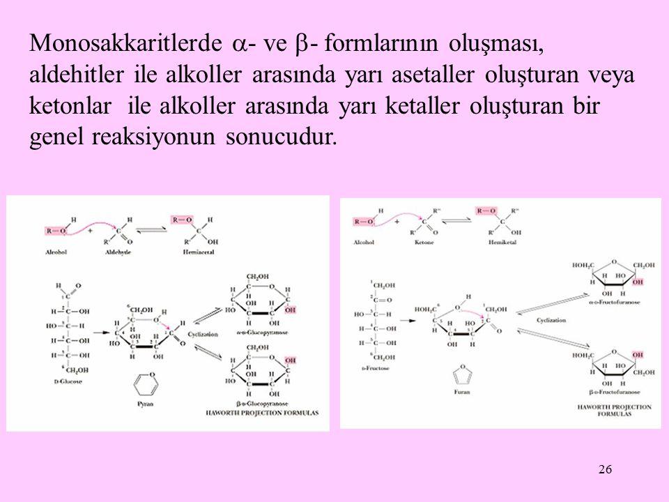26 Monosakkaritlerde  - ve  - formlarının oluşması, aldehitler ile alkoller arasında yarı asetaller oluşturan veya ketonlar ile alkoller arasında ya