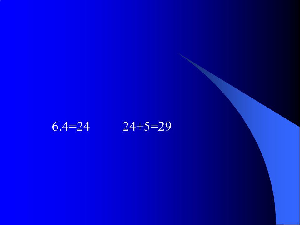 6.4=24 24+5=29
