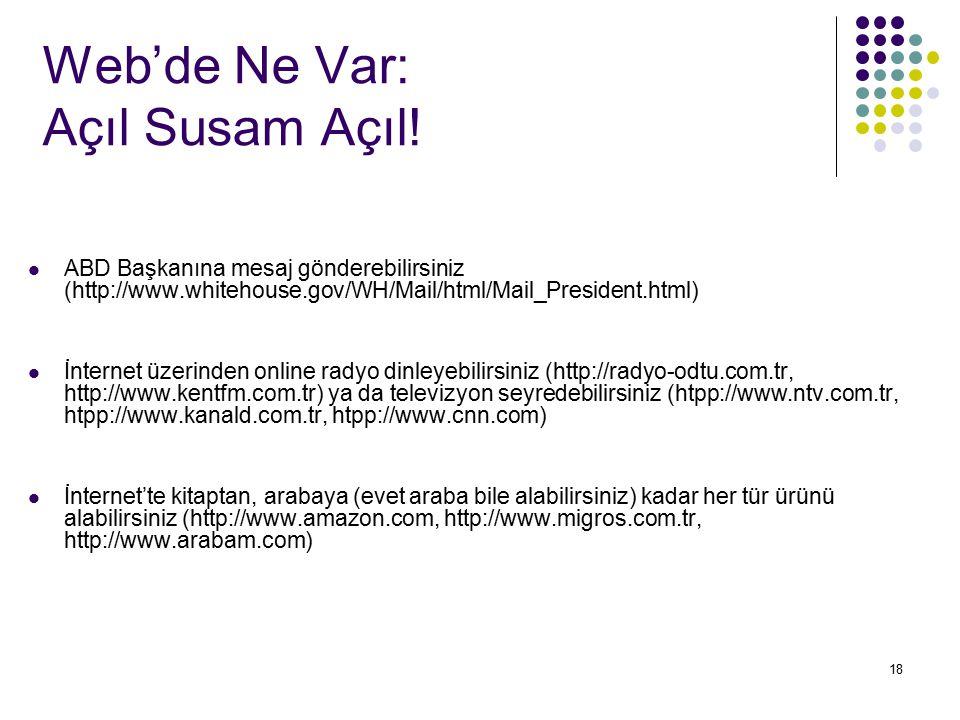 18 Web'de Ne Var: Açıl Susam Açıl! ABD Başkanına mesaj gönderebilirsiniz (http://www.whitehouse.gov/WH/Mail/html/Mail_President.html) İnternet üzerind