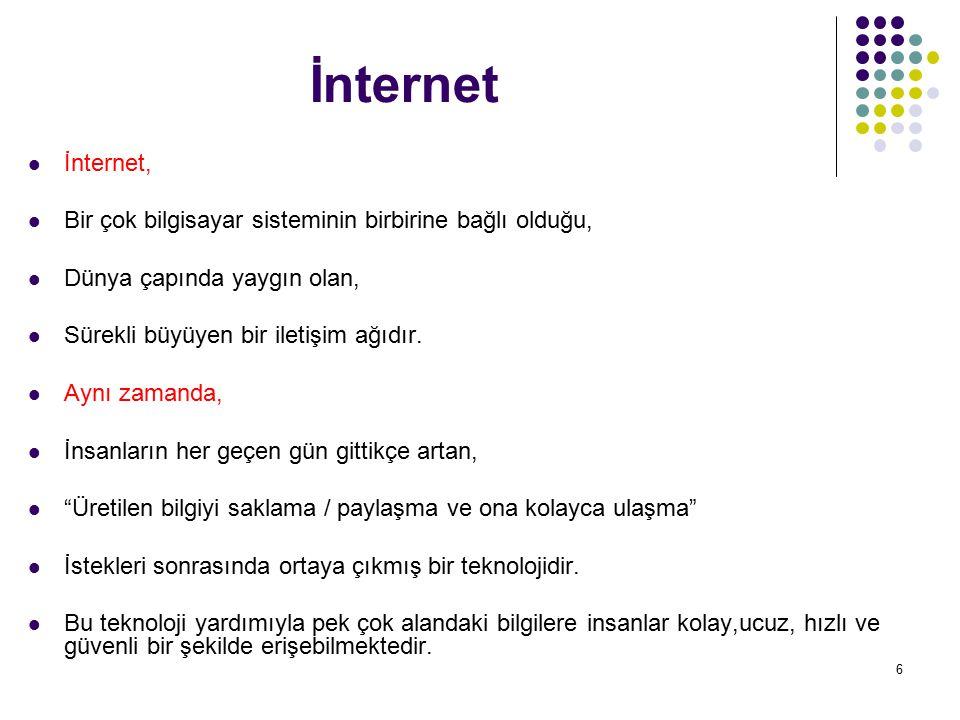6 İnternet İnternet, Bir çok bilgisayar sisteminin birbirine bağlı olduğu, Dünya çapında yaygın olan, Sürekli büyüyen bir iletişim ağıdır. Aynı zamand