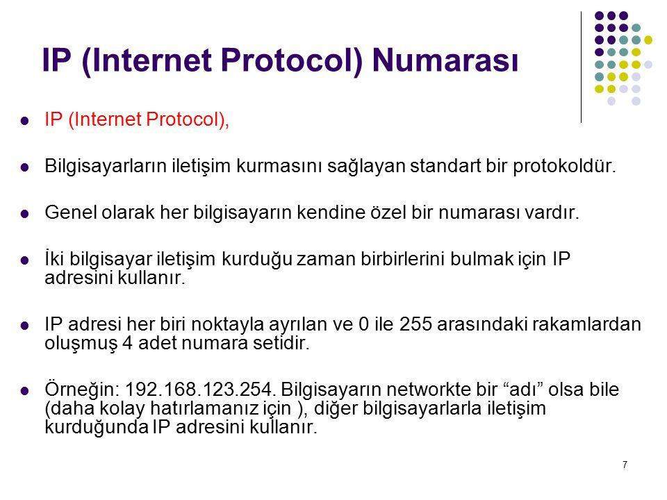 7 IP (Internet Protocol) Numarası IP (Internet Protocol), Bilgisayarların iletişim kurmasını sağlayan standart bir protokoldür. Genel olarak her bilgi