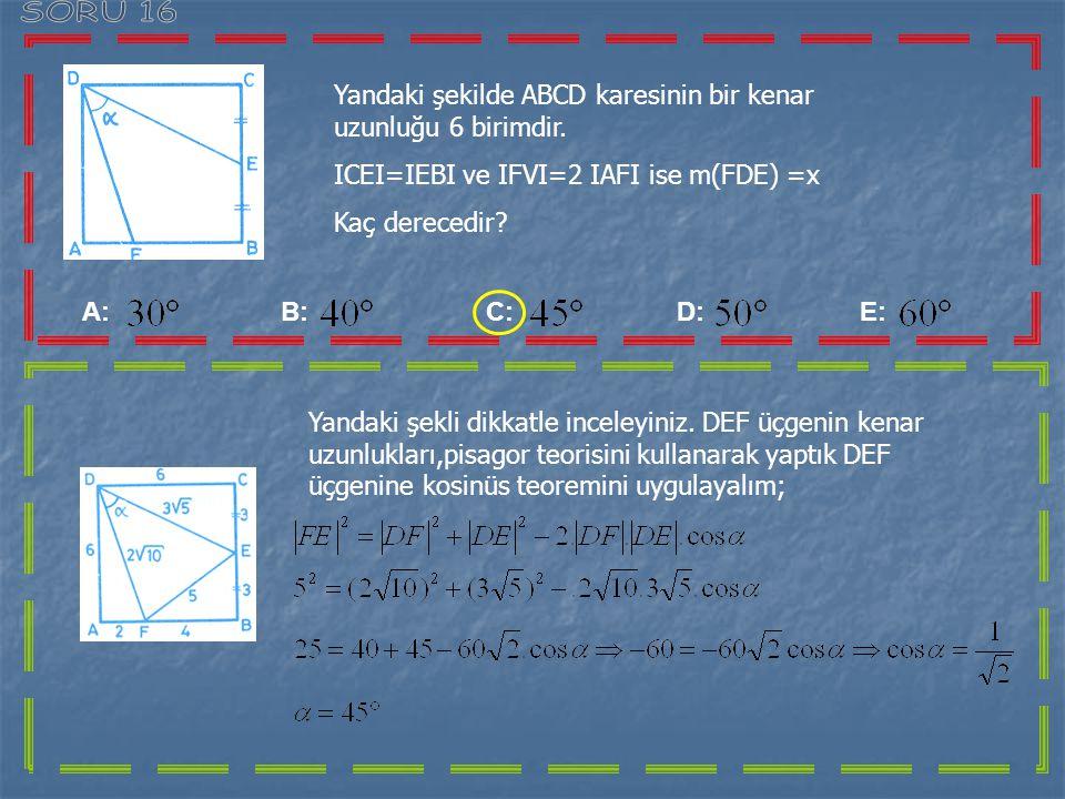 İse en büyük değe kaçtır? A: 5 B: 4 C: D: E: olduğundan nin en büyük değeri 1 dir. ayrıca Olacak biçimde uygun dik üçgen çizilerek Bulunur.bu durumda,