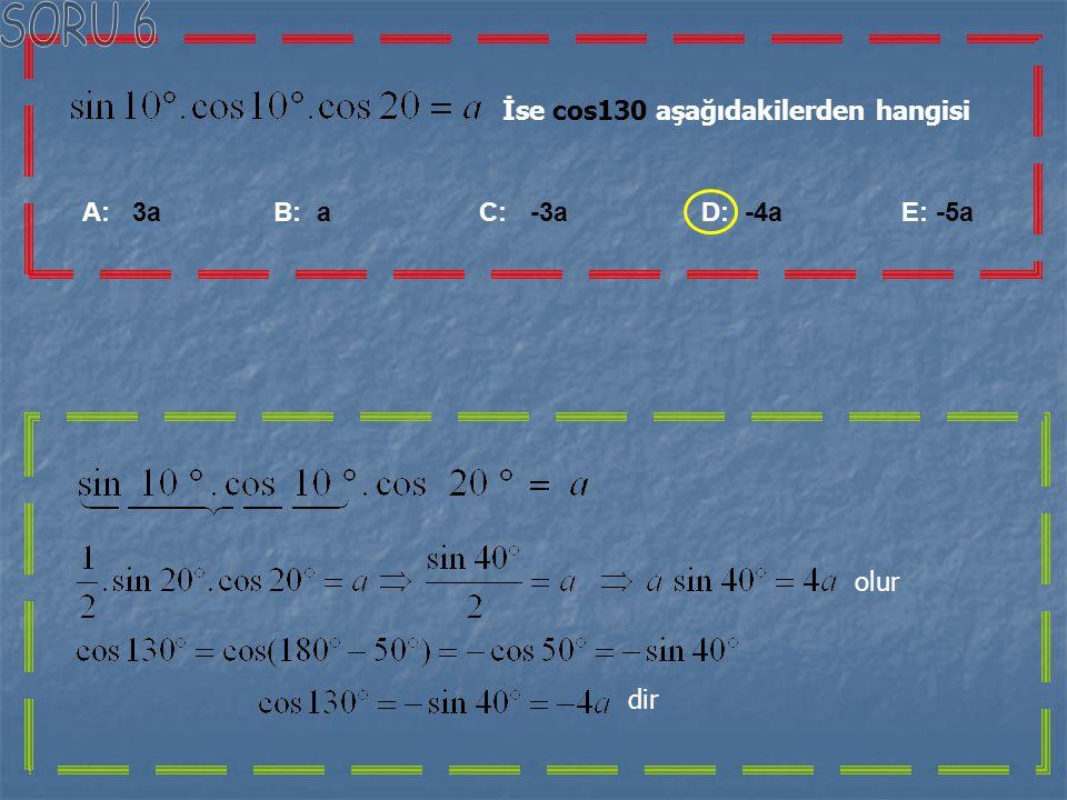 İse cos130 aşağıdakilerden hangisi A: 3a B: a C: -3a D: -4a E: -5a olur dir