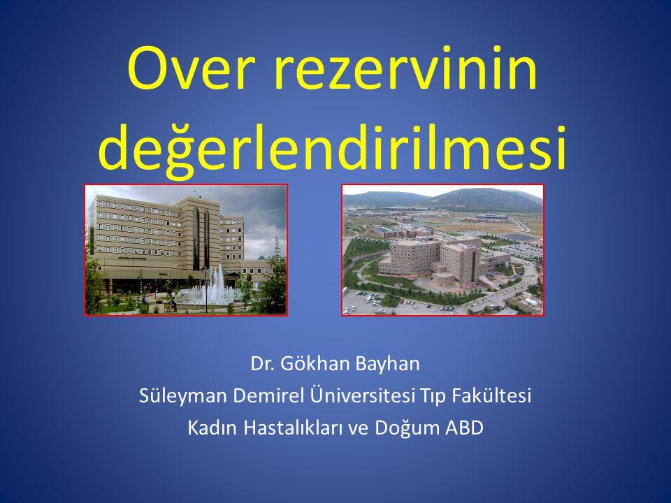 Over rezervinin değerlendirilmesi Dr. Gökhan Bayhan Süleyman Demirel Üniversitesi Tıp Fakültesi Kadın Hastalıkları ve Doğum ABD