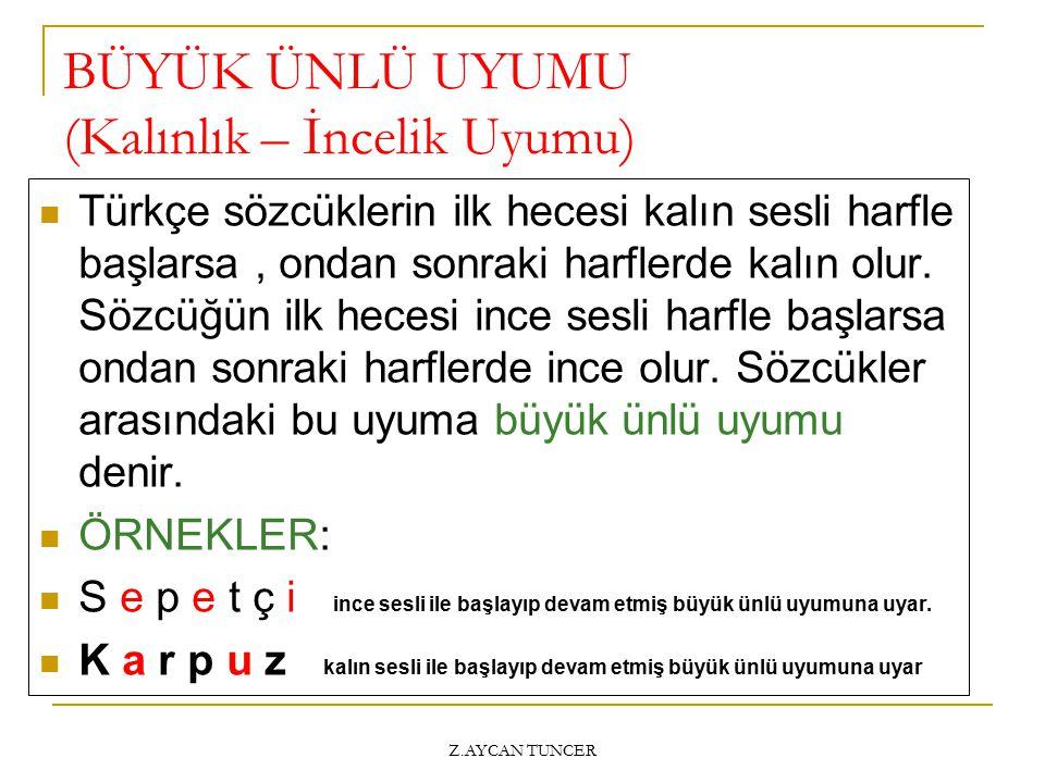 Z.AYCAN TUNCER BÜYÜK ÜNLÜ UYUMU (Kalınlık – İncelik Uyumu) Türkçe sözcüklerin ilk hecesi kalın sesli harfle başlarsa, ondan sonraki harflerde kalın ol