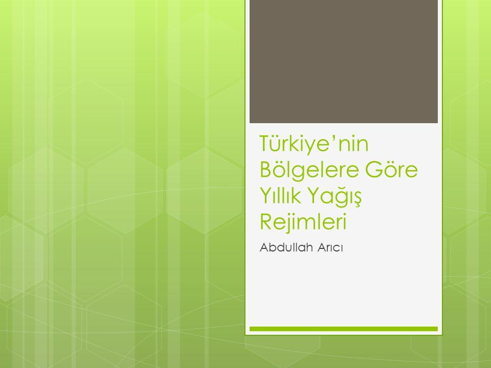 Türkiye'nin Bölgelere Göre Yıllık Yağış Rejimleri Abdullah Arıcı