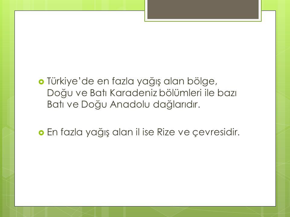  Türkiye'de en fazla yağış alan bölge, Doğu ve Batı Karadeniz bölümleri ile bazı Batı ve Doğu Anadolu dağlarıdır.  En fazla yağış alan il ise Rize v
