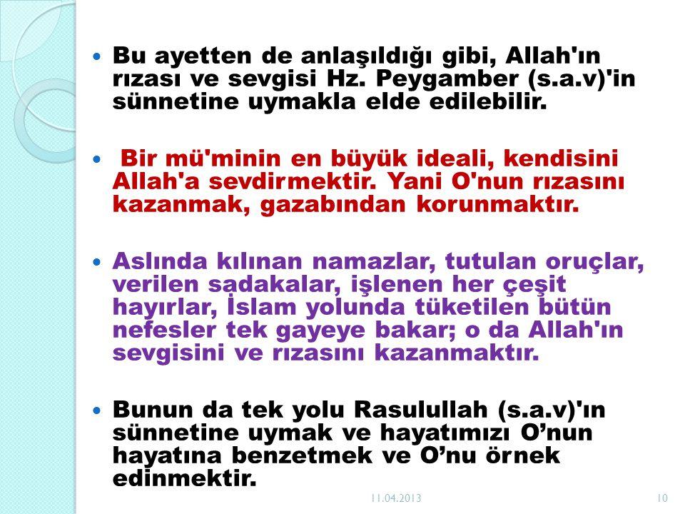 Bu ayetten de anlaşıldığı gibi, Allah'ın rızası ve sevgisi Hz. Peygamber (s.a.v)'in sünnetine uymakla elde edilebilir. Bir mü'minin en büyük ideali, k