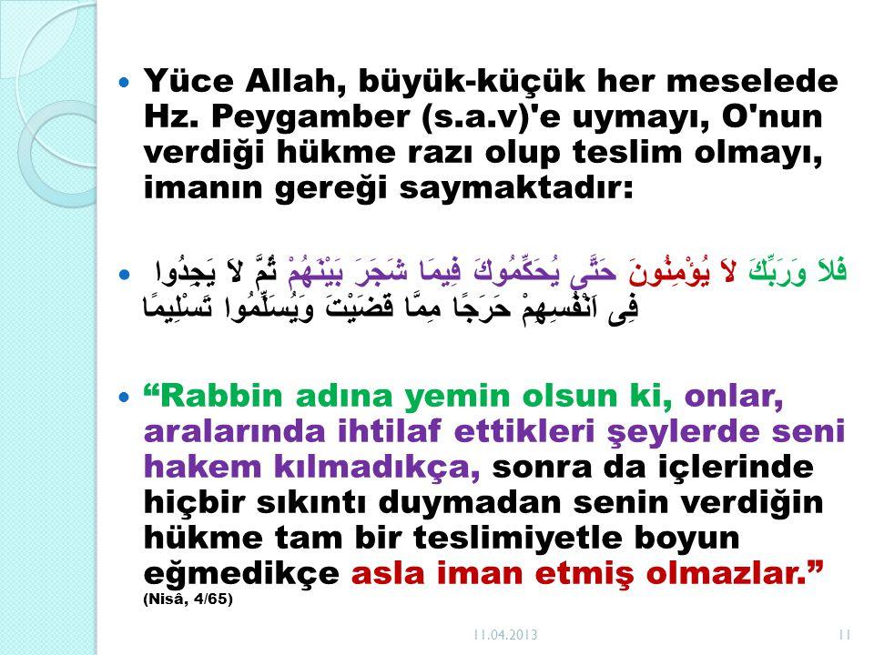 Yüce Allah, büyük-küçük her meselede Hz. Peygamber (s.a.v)'e uymayı, O'nun verdiği hükme razı olup teslim olmayı, imanın gereği saymaktadır: فَلاَ وَر