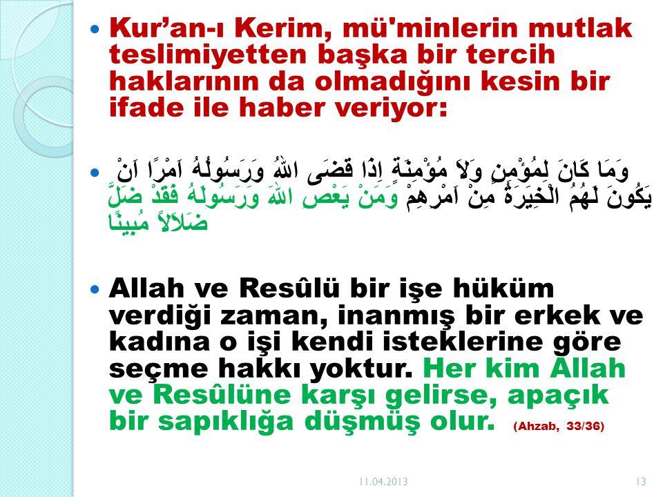 Kur'an-ı Kerim, mü'minlerin mutlak teslimiyetten başka bir tercih haklarının da olmadığını kesin bir ifade ile haber veriyor: وَمَا كَانَ لِمُؤْمِنٍ و