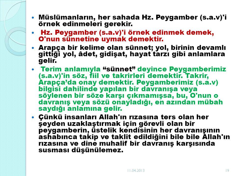 Müslümanların, her sahada Hz. Peygamber (s.a.v)'i örnek edinmeleri gerekir. Hz. Peygamber (s.a.v)'i örnek edinmek demek, O'nun sünnetine uymak demekti