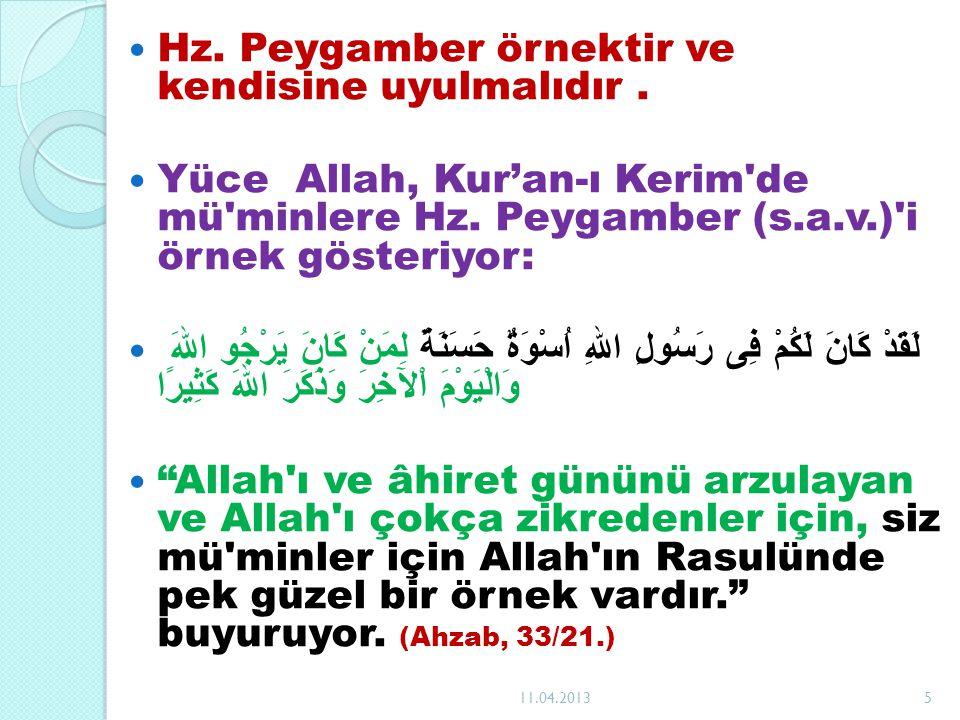 Hz. Peygamber örnektir ve kendisine uyulmalıdır. Yüce Allah, Kur'an-ı Kerim'de mü'minlere Hz. Peygamber (s.a.v.)'i örnek gösteriyor: لَقَدْ كَانَ لَكُ